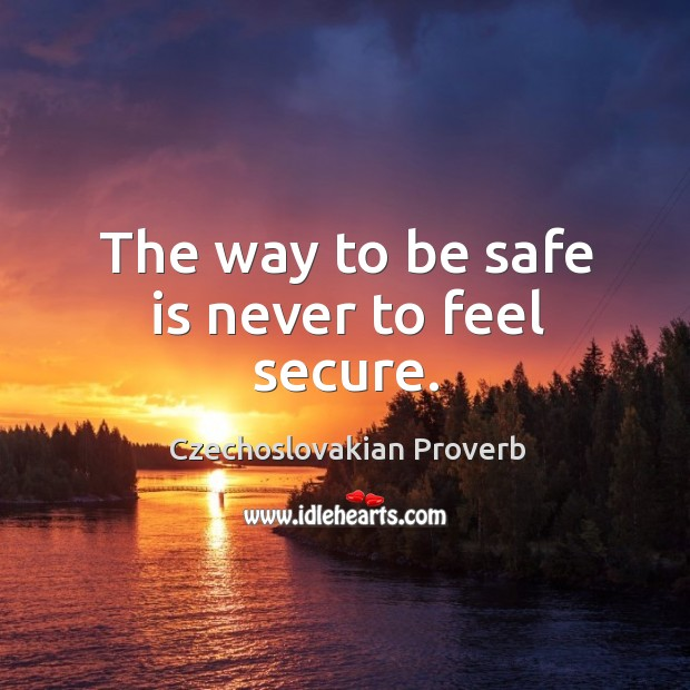 The way to be safe is never to feel secure. Czechoslovakian Proverbs Image