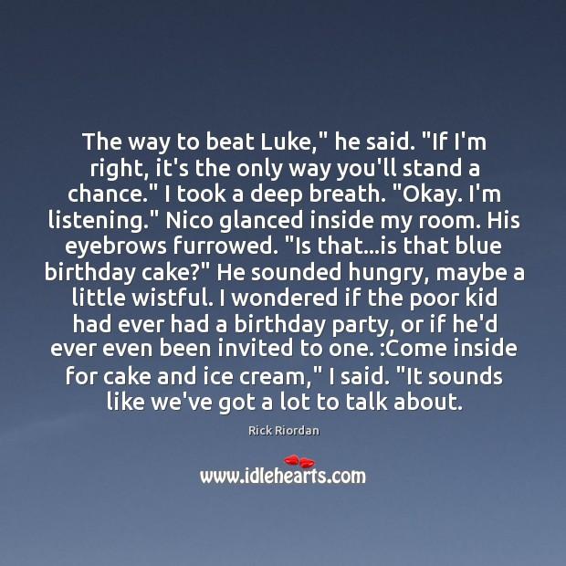 "The way to beat Luke,"" he said. ""If I'm right, it's the Rick Riordan Picture Quote"
