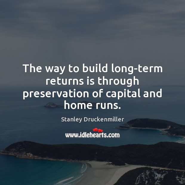 The way to build long-term returns is through preservation of capital and home runs. Image