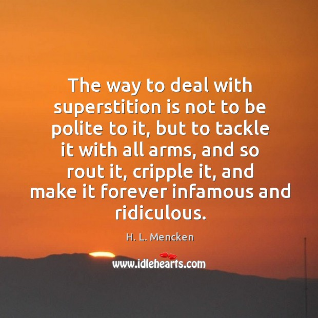 The way to deal with superstition is not to be polite to Image