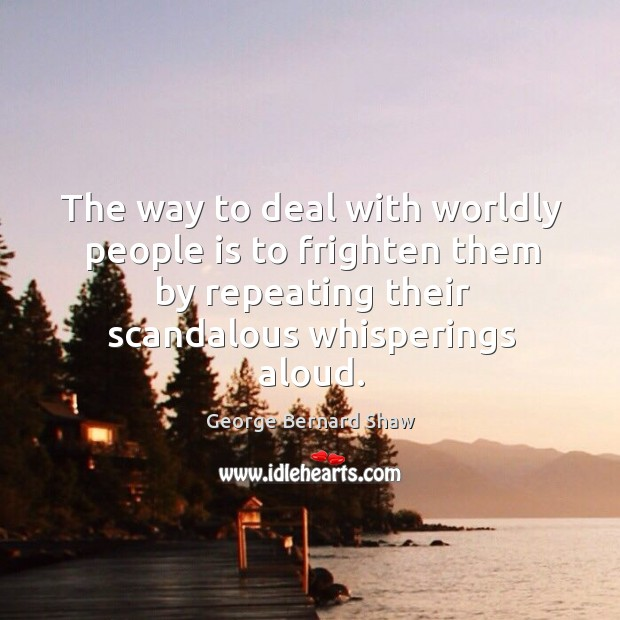 The way to deal with worldly people is to frighten them by Image