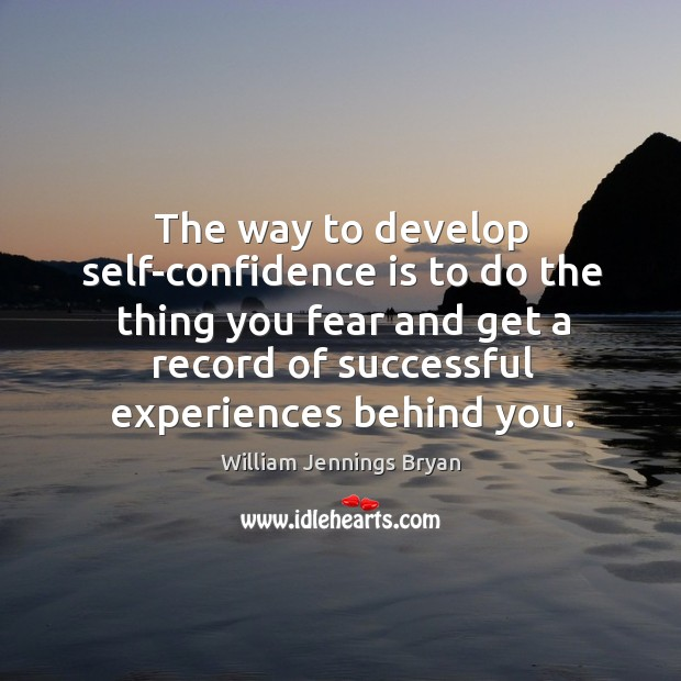 Image, The way to develop self-confidence is to do the thing you fear and get a record of successful experiences behind you.
