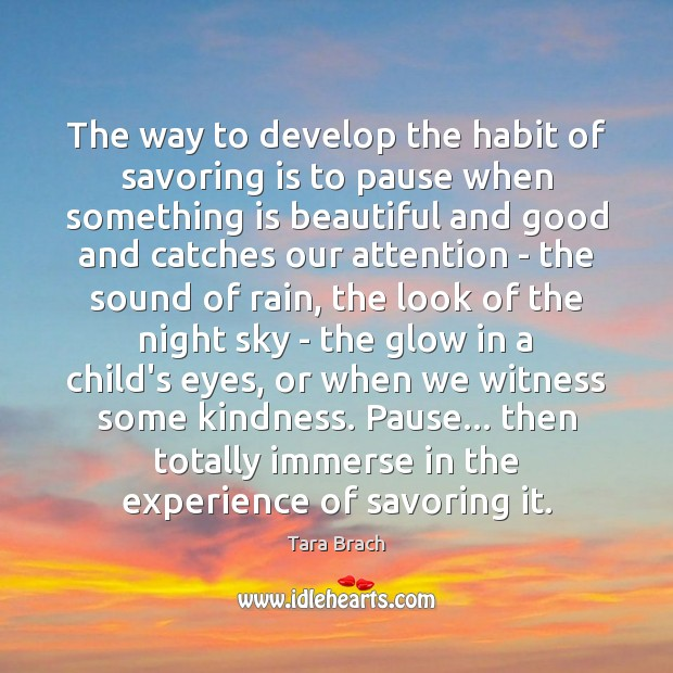 Image, The way to develop the habit of savoring is to pause when