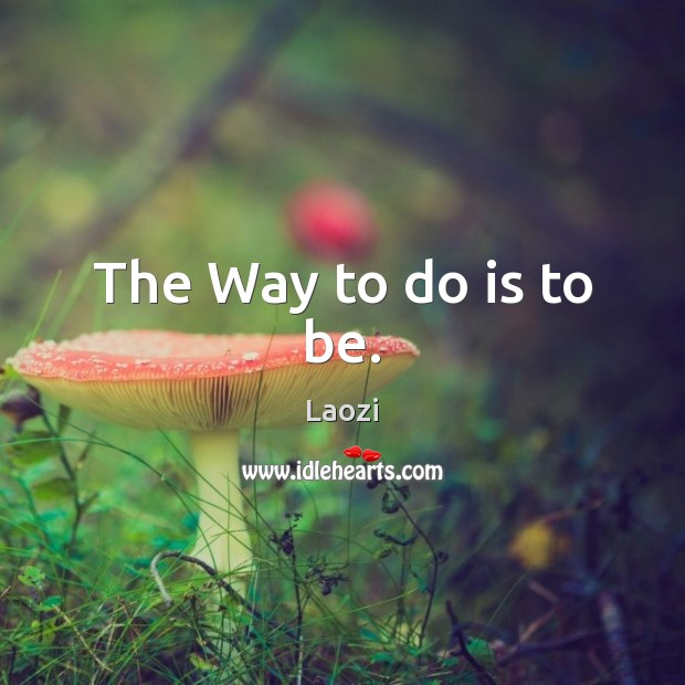 The Way to do is to be. Image