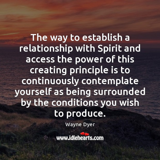 The way to establish a relationship with Spirit and access the power Wayne Dyer Picture Quote