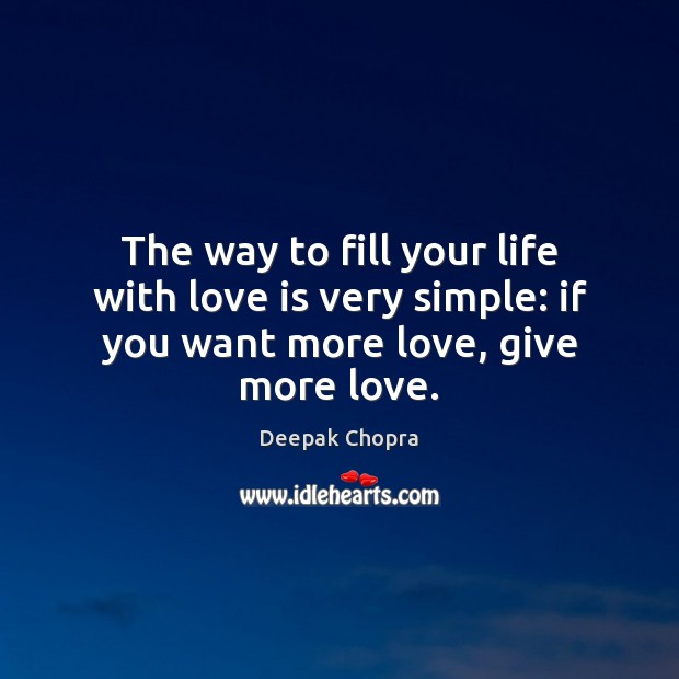 The way to fill your life with love is very simple: if you want more love, give more love. Image