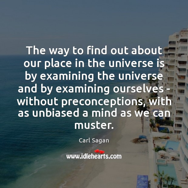 The way to find out about our place in the universe is Carl Sagan Picture Quote