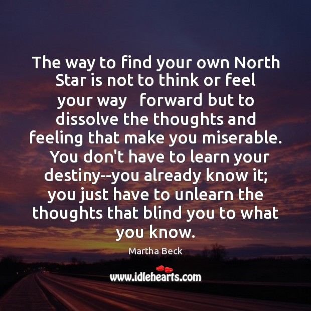 The way to find your own North Star is not to think Martha Beck Picture Quote