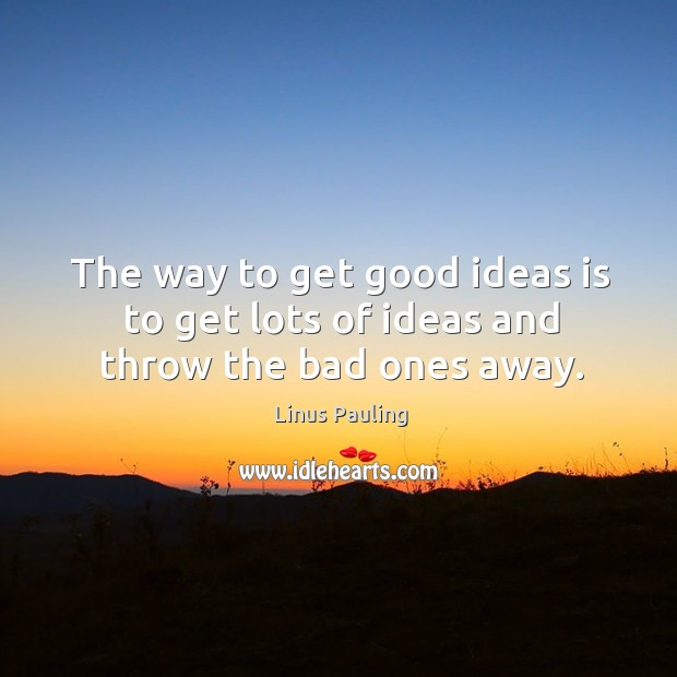 Image, The way to get good ideas is to get lots of ideas and throw the bad ones away.