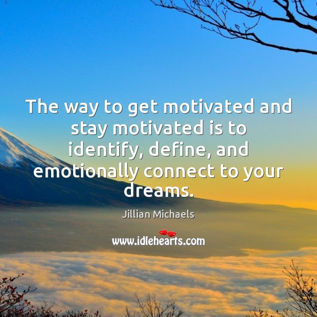 Image, The way to get motivated and stay motivated is to identify, define,