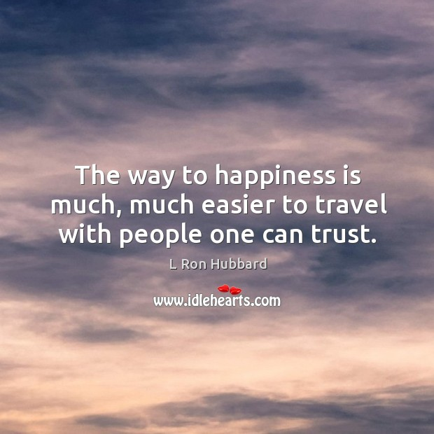 Image, The way to happiness is much, much easier to travel with people one can trust.