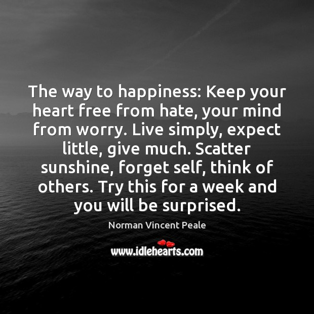 The way to happiness: Keep your heart free from hate, your mind Norman Vincent Peale Picture Quote