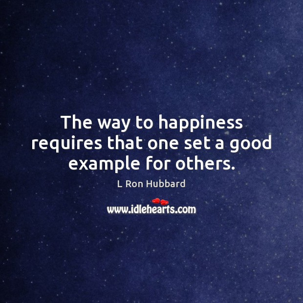 The way to happiness requires that one set a good example for others. Image