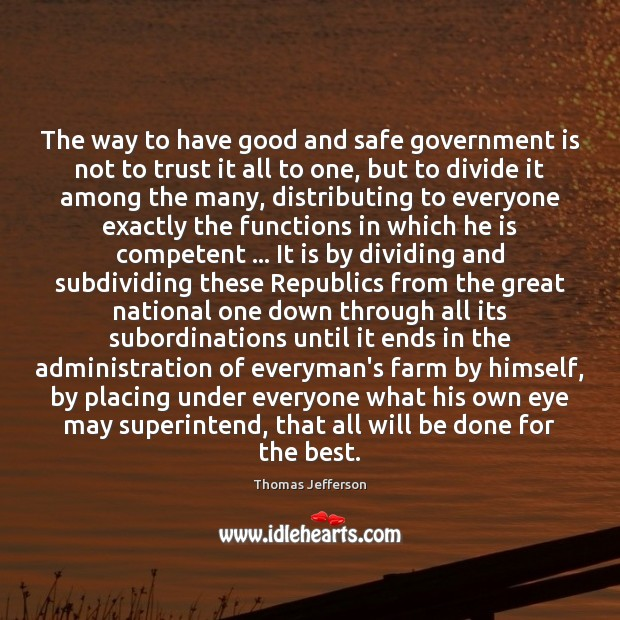 The way to have good and safe government is not to trust Farm Quotes Image