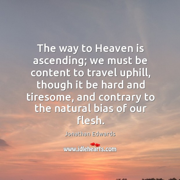 Image, The way to heaven is ascending; we must be content to travel uphill, though it be hard and