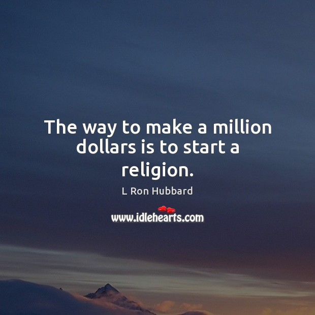 Image, The way to make a million dollars is to start a religion.