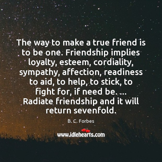 The way to make a true friend is to be one. Friendship Image