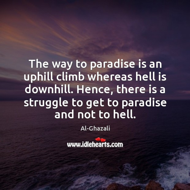 Image, The way to paradise is an uphill climb whereas hell is downhill.
