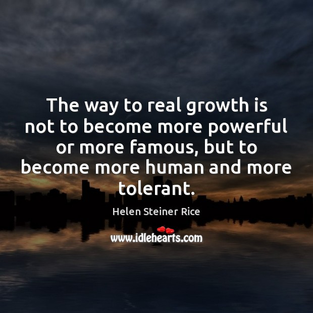 Helen Steiner Rice Picture Quote image saying: The way to real growth is not to become more powerful or