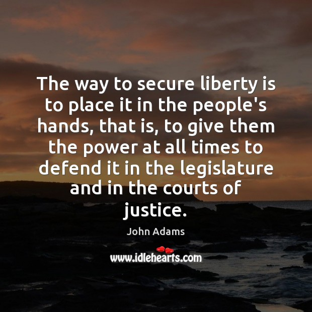 The way to secure liberty is to place it in the people's John Adams Picture Quote