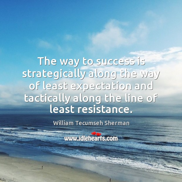 The way to success is strategically along the way of least expectation William Tecumseh Sherman Picture Quote