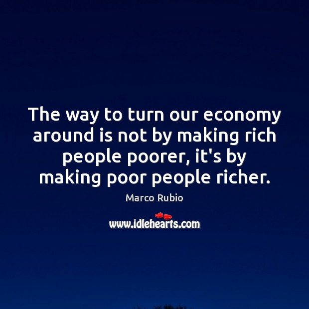 Image, The way to turn our economy around is not by making rich