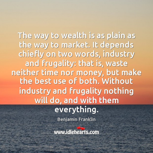 Image, The way to wealth is as plain as the way to market.