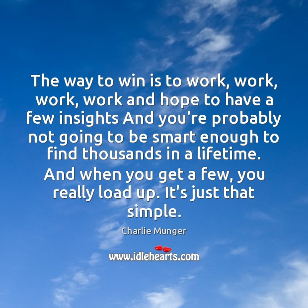 The way to win is to work, work, work, work and hope Image