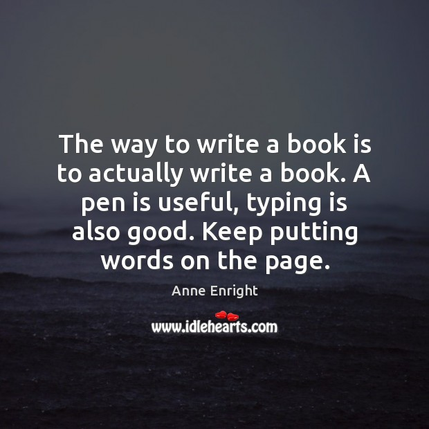 Image, The way to write a book is to actually write a book.