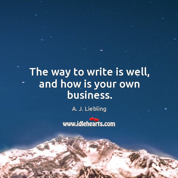 Image, The way to write is well, and how is your own business.