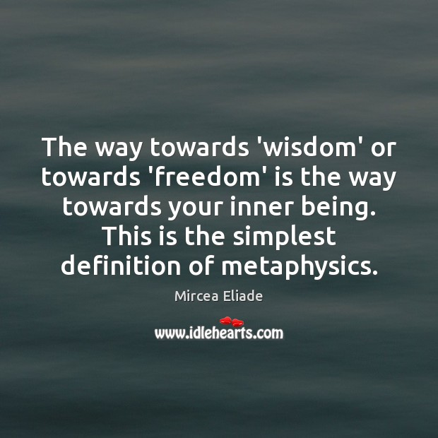 The way towards 'wisdom' or towards 'freedom' is the way towards your Image