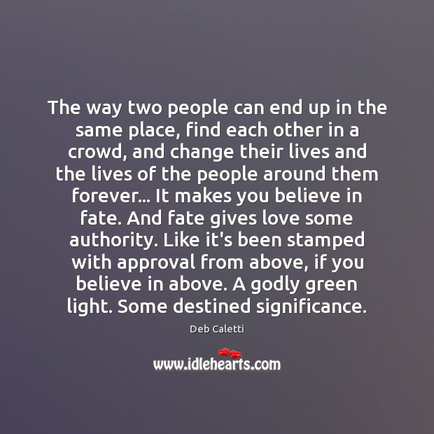 The way two people can end up in the same place, find Deb Caletti Picture Quote