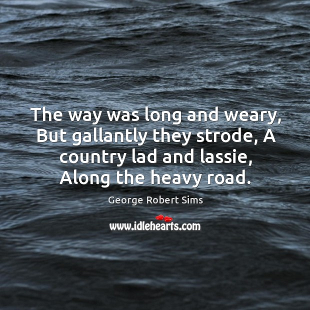 The way was long and weary, but gallantly they strode, a country lad and lassie, along the heavy road. Image