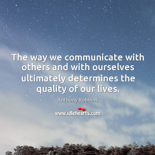 Image, The way we communicate with others and with ourselves ultimately determines the quality of our lives.