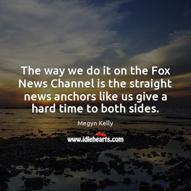 The way we do it on the Fox News Channel is the Image