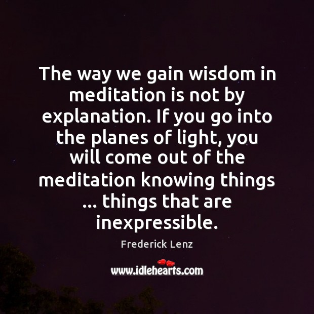 The way we gain wisdom in meditation is not by explanation. If Image
