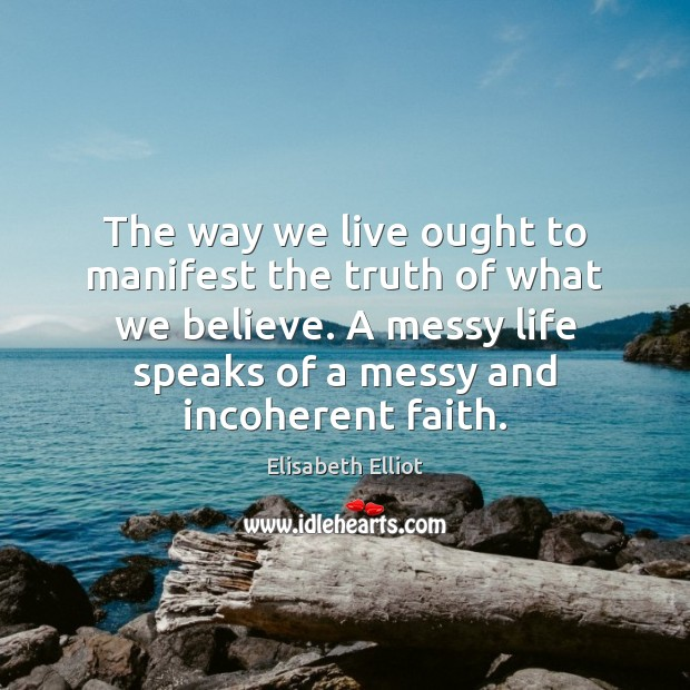 The way we live ought to manifest the truth of what we Image