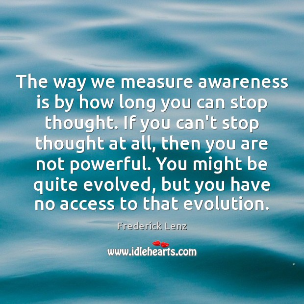 Image, The way we measure awareness is by how long you can stop