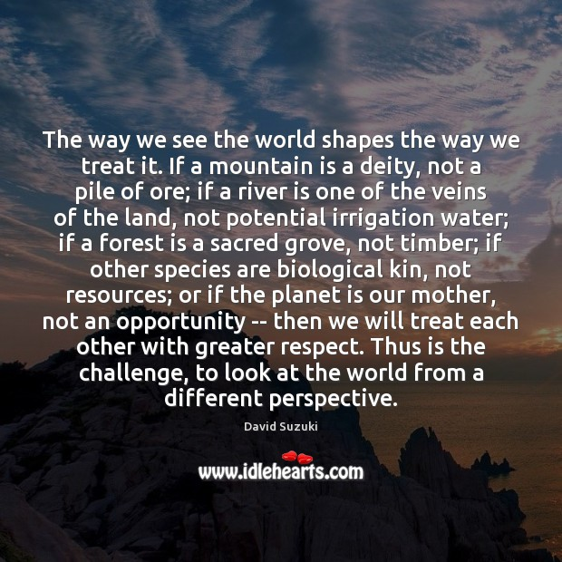 The way we see the world shapes the way we treat it. Image