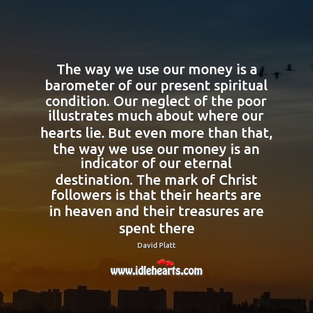The way we use our money is a barometer of our present David Platt Picture Quote
