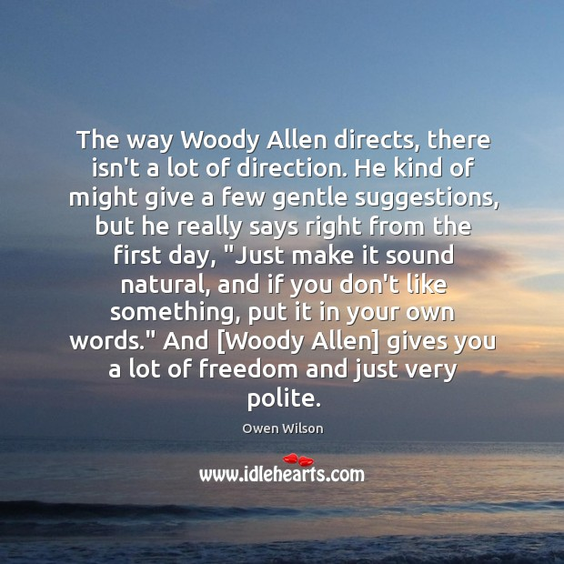 Image, The way Woody Allen directs, there isn't a lot of direction. He