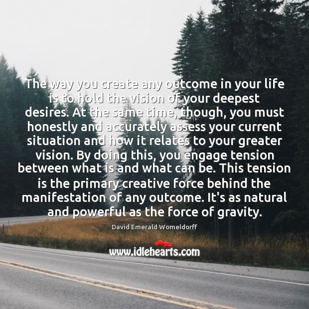 The way you create any outcome in your life is to hold David Emerald Womeldorff Picture Quote