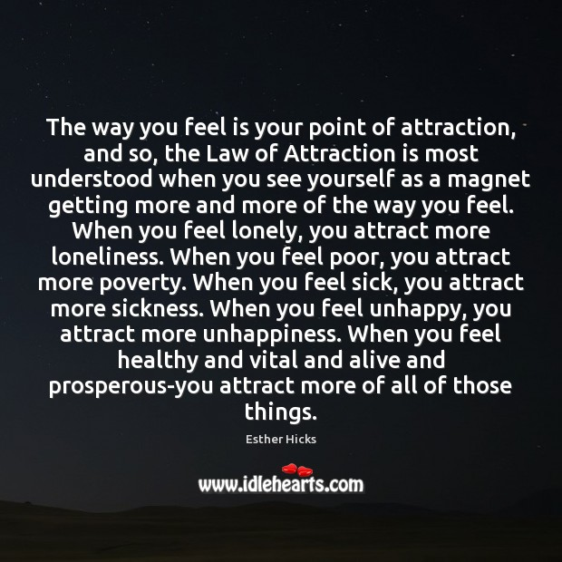 The way you feel is your point of attraction, and so, the Esther Hicks Picture Quote