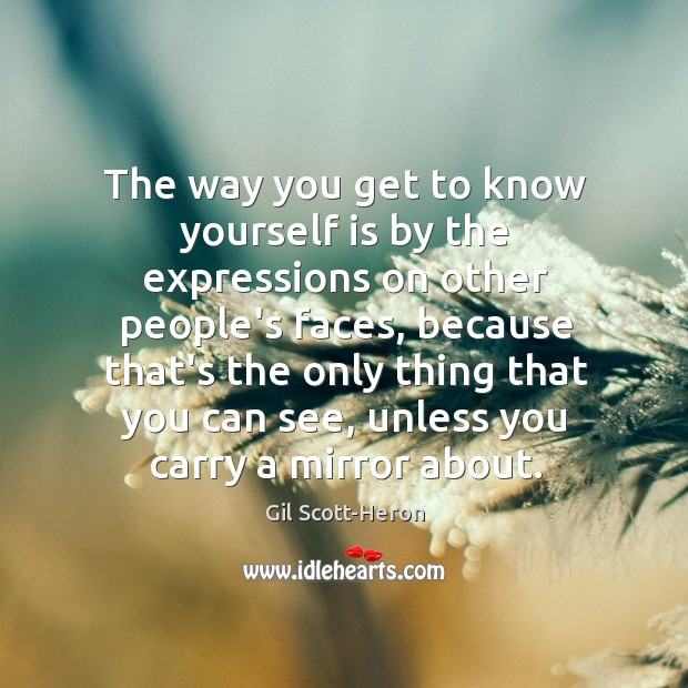 The way you get to know yourself is by the expressions on Gil Scott-Heron Picture Quote