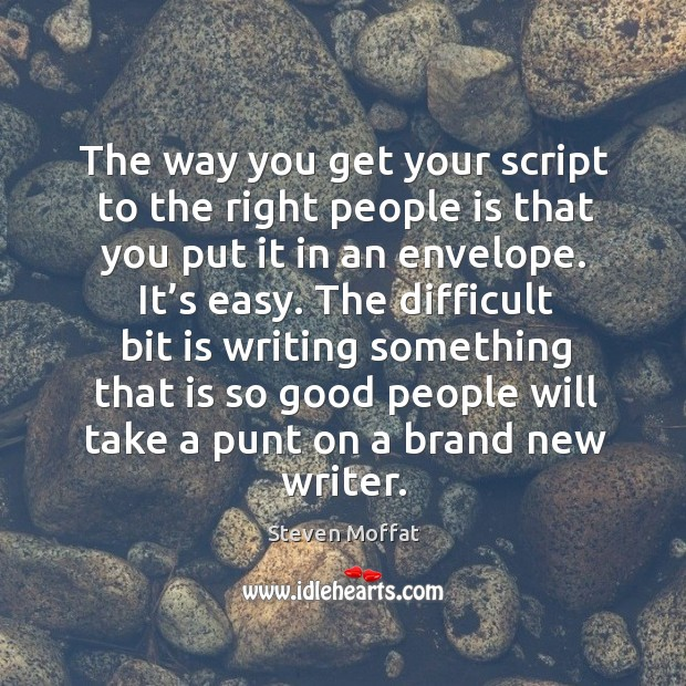 The way you get your script to the right people is that you put it in an envelope. Image