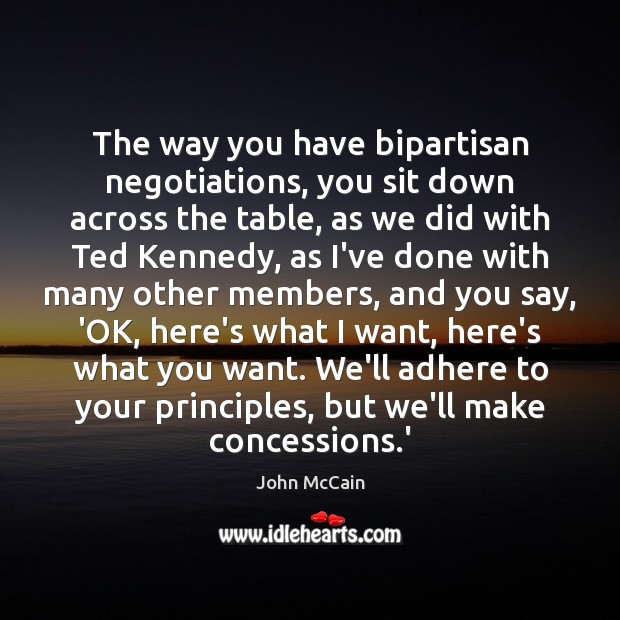 The way you have bipartisan negotiations, you sit down across the table, Image