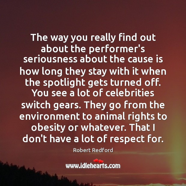 The way you really find out about the performer's seriousness about the Environment Quotes Image