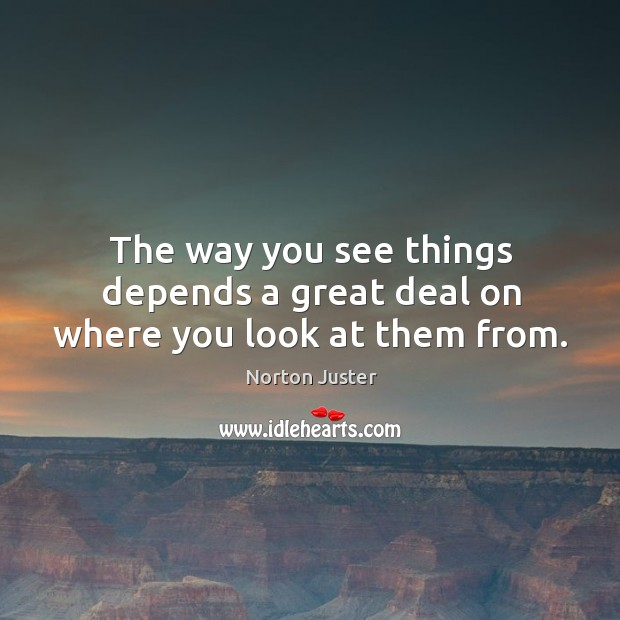 Image, The way you see things depends a great deal on where you look at them from.