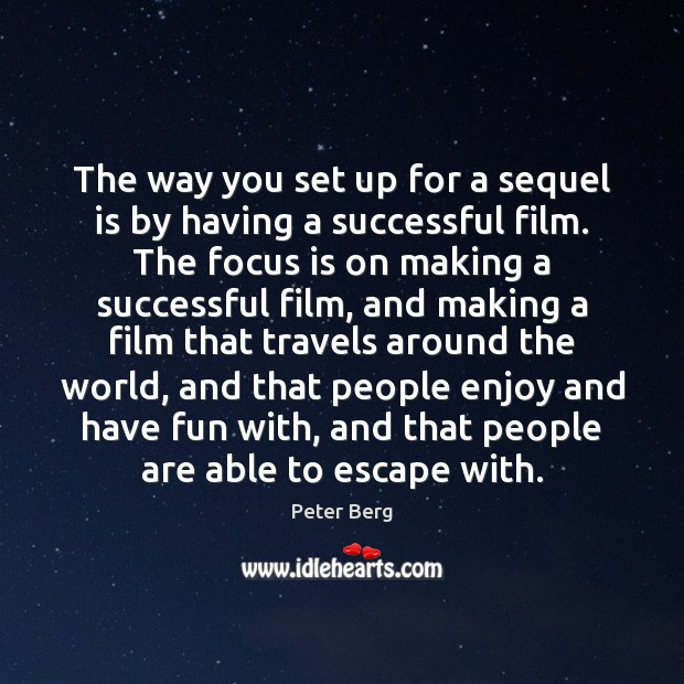The way you set up for a sequel is by having a Peter Berg Picture Quote