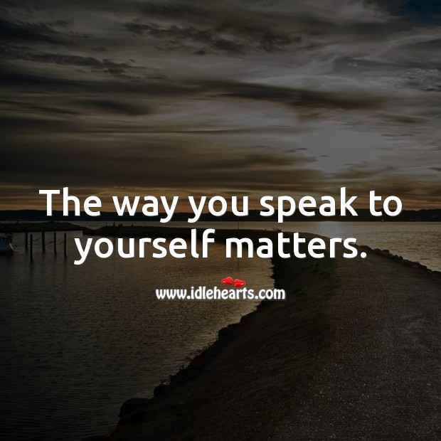 Image, The way you speak to yourself matters.